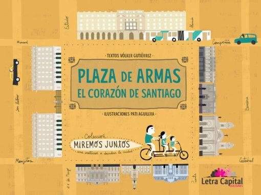 """""""PLAZA DE ARMAS. EL CORAZÓN DE SANTIAGO"""""""